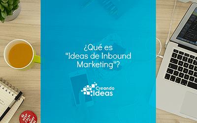 """¿Qué es """"Ideas de Inbound Marketing""""?"""