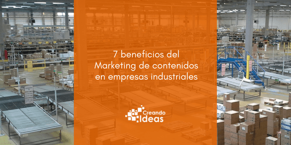 7 beneficios del marketing de contenidos en empresas industriales