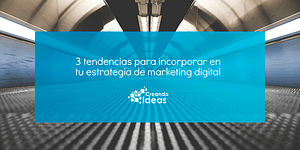 Tendencias estrategia marketing digital