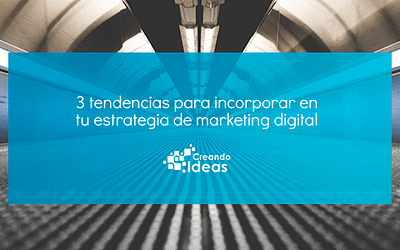 3 tendencias para tu estrategia de marketing digital