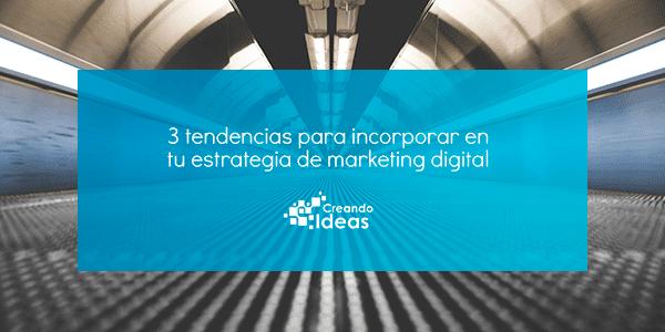 Tendencias estrategia marketing digital