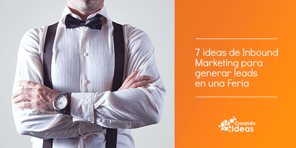7 ideas de Inbound Marketing para generar leads en una feria