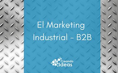 ¿Qué es el Marketing Industrial? [Infografía]