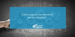 Captar clientes en el sector industrial