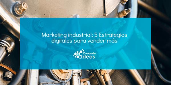 Cómo utilizar el marketing industrial digital para vender más