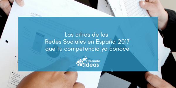 Las cifras de las Redes Sociales en España 2017 que debes conocer
