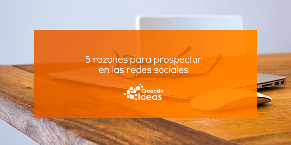 5 razones para prospectar en las redes sociales